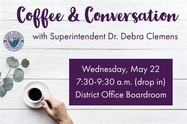 Coffee & Convo w Supt Clemens, Wed., 5/22, 7:30am-9:30am (drop-in), District Office Boardroom