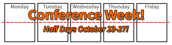 Conference Week! Half-day release times!