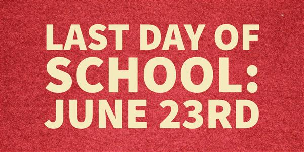 The Last Day of School is June 23rd!