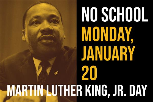 No School, Monday, January 20, 2020 in observance of Martin Luther King Jr. Day