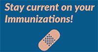Stay current on your immunizations!
