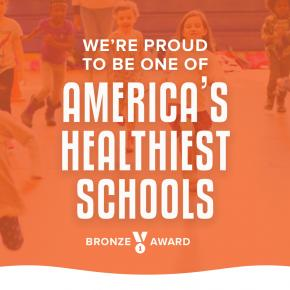 We're proud to be one of America's healthiest schools! Bronze award.